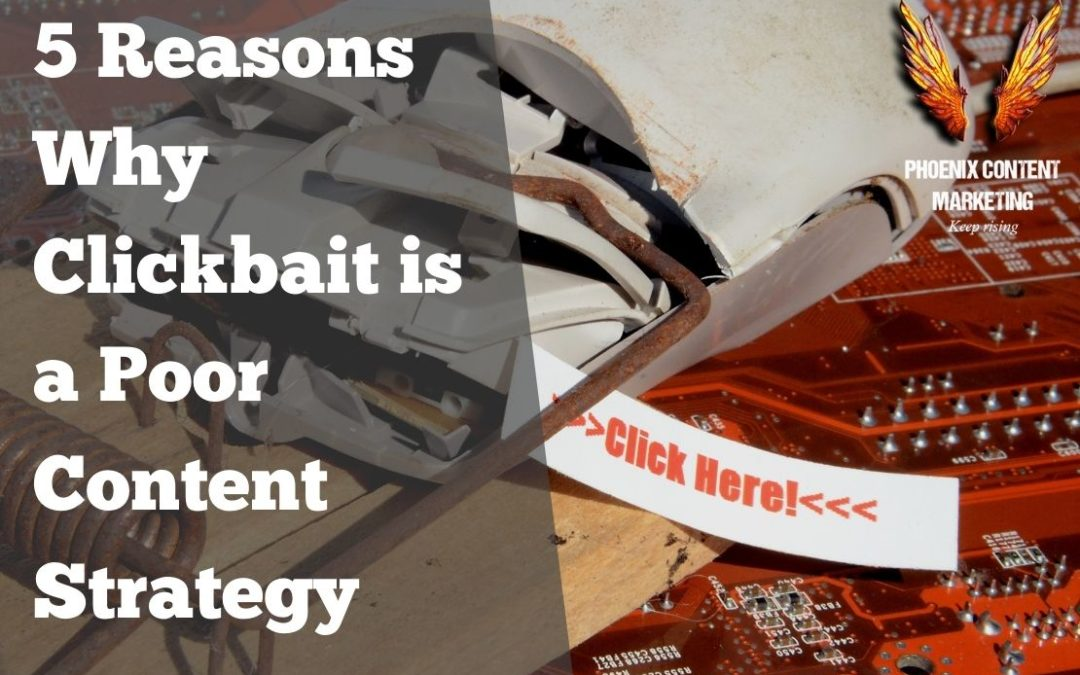 5 Reasons Why Clickbait is a Poor Content Strategy