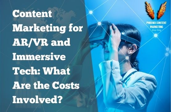 Content Marketing for AR/VR and Immersive Tech: What Are the Costs Involved?
