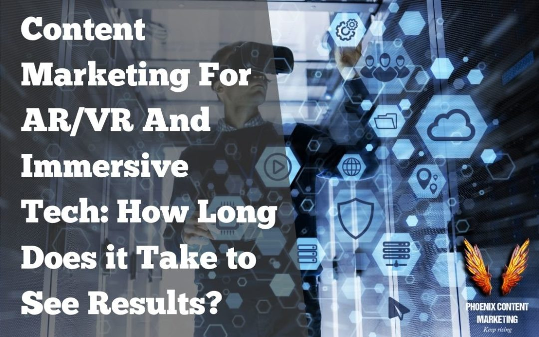 Content Marketing For AR/VR and Immersive Tech: How Long Does it Take to See Results?